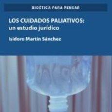 Libros: LOS CUIDADOS PALIATIVOS. UN ESTUDIO JURÍDICO. Lote 207190067