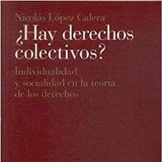 Libros: NICOLÁS LÓPEZ CALERA - ¿HAY DERECHOS COLECTIVOS?. Lote 207579910