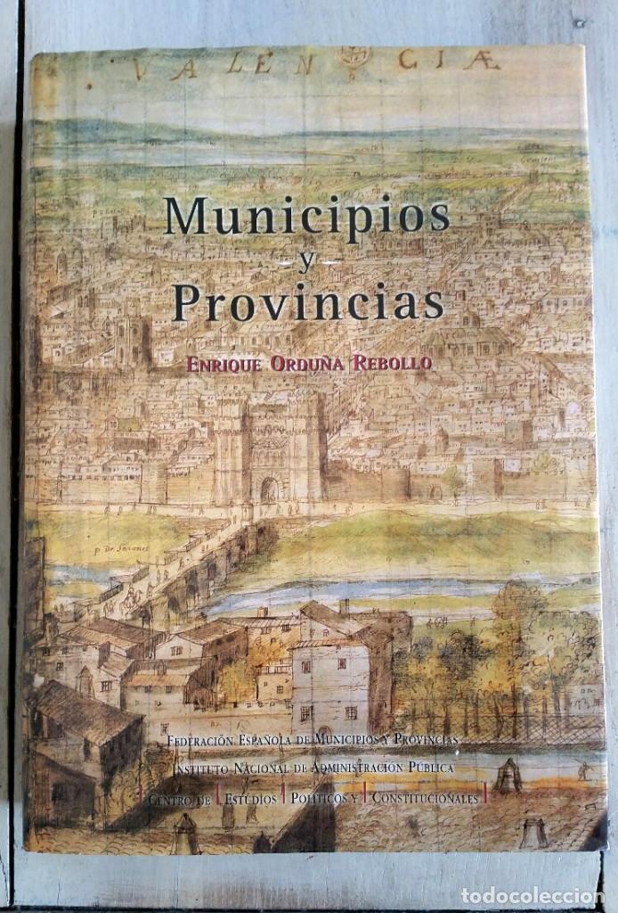 MUNICIPIOS Y PROVINCIAS - ENRIQUE ORTUÑA REBOLLO (Libros Nuevos - Ciencias, Manuales y Oficios - Derecho y Economía)