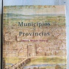 Libros: MUNICIPIOS Y PROVINCIAS - ENRIQUE ORTUÑA REBOLLO. Lote 217179862