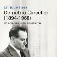 Libros: DEMETRIO CARCELLER (1894-1968): VIDA Y NEGOCIOS DE UN EMPRESARIO EN EL GOBIERNO. Lote 217879847