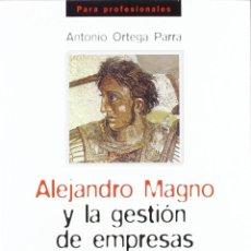 Libros: ALEJANDRO MAGNO Y LA GESTIÓN DE EMPRESAS (ANTONIO ORTEGA) EIUNSA 2007. Lote 218768608