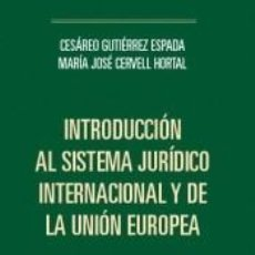 Libros: INTRODUCCION AL SISTEMA JURIDICO INTERNACIONAL Y DE LA UNION EUROPEA. Lote 222543682