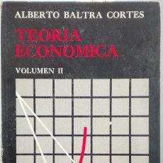 Libros: TEORIA ECONÓMICA. TOMO II // BALTRA CORTÉS, ALBERTO. Lote 222560786