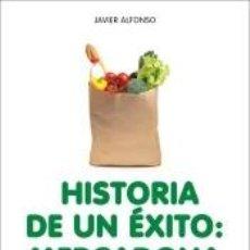 Libros: HISTORIA DE UN ÉXITO: MERCADONA, LAS CLAVES DEL TRIUNFO DE JUAN ROIG. Lote 222736007