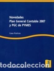 NOVEDADES PLAN GENERAL CONTABLE 2007 Y PGC DE PYMES (Libros Nuevos - Ciencias, Manuales y Oficios - Derecho y Economía)