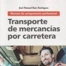Libros: TRANSPORTE DE MERCANCÍAS POR CARRETERA: MANUAL DE COMPETENCIA PROFESIONAL. Lote 234878070