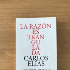 Libros: LA RAZÓN ESTRANGULADA - CARLOS ELÍAS - DEBATE. Lote 236802795