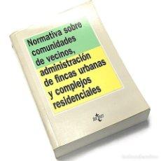 Libros: NORMATIVA SOBRE COMUNIDADES DE VECINOS, ADMINISTRACION DE FINCAS URBANAS Y COMPLEJOS RESIDENCIALES. Lote 237081600