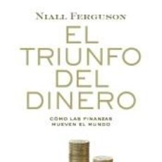 Libros: EL TRIUNFO DEL DINERO: CÓMO LAS FINANZAS MUEVEN EL MUNDO. Lote 237252300