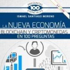 Libros: LA NUEVA ECONOMÍA BLOCKCHAIN Y CRIPTOMONEDAS EN 100 PREGUNTAS. Lote 237302185