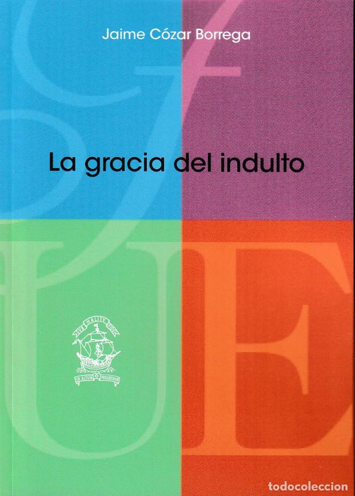 LA GRACIA DEL INDULTO (JAIME CÓZAR BORREGA) F.U.E. 2020 (Libros Nuevos - Ciencias, Manuales y Oficios - Derecho y Economía)