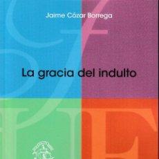 Libros: LA GRACIA DEL INDULTO (JAIME CÓZAR BORREGA) F.U.E. 2020. Lote 240514185