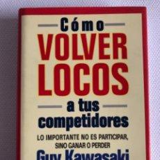 Libros: COMO VOLVER LOCOS A TUS COMPETIDORES AUTOR: GUY KAWASAKI. Lote 244515090