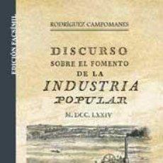 Libros: DISCURSO SOBRE EL FOMENTO DE LA INDUSTRIA POPULAR, PEDRO RODRÍGUEZ CAMPOMANES ECONOMÍA CARLOS III IV. Lote 251301220