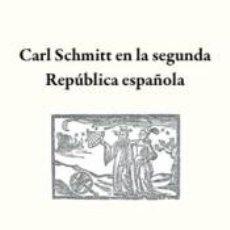 Libros: CARL SCHMITT EN LA SEGUNDA REPÚBLICA ESPAÑOLA. Lote 254510250