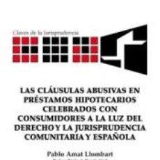 Libros: LAS CLÁUSULAS ABUSIVAS EN PRÉSTAMOS HIPOTECARIOS CELEBRADOS CON CONSUMIDORES A LA LUZ DEL DERECHO Y. Lote 254526265