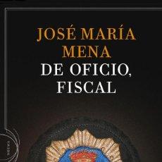Libros: DE OFICIO, FISCAL JOSÉ MARÍA MENA. Lote 257669125