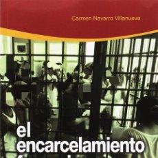 Libros: EL ENCARCELAMIENTO FEMENINO CARMEN NAVARRO VILLANUEVA. Lote 257680585