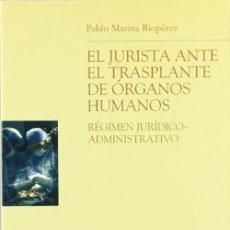 Libros: EL JURISTA ANTE EL TRASPLANTE DE ORGANOS HUMANOS: REGIMEN JURIDICO ADMINISTRATIVO MARINA RIOPEREZ, P. Lote 260107450