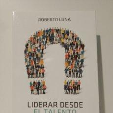 Libros: LIDERAR DESDE EL TALENTO 6 CLAVES PARA EL ÉXITO EN LA EMPRESA Y EN LA VIDA ROBERTO LUNA AROCAS. Lote 260775320