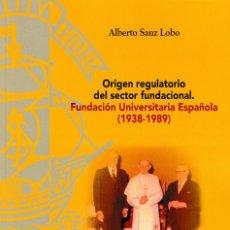 Libros: ORIGEN REGULATORIO DEL SECTOR FUNDACIONAL. FUNDACIÓN UNIVERSITARIA ESPAÑOLA (A. SANZ LOBO) 2021. Lote 261231415