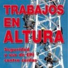 Libros: TRABAJOS EN ALTURA. SEGURIDAD Y USO DE EPI CONTRA CAÍDAS.. Lote 261348130