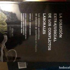 Libros: LA SOLUCIÓN EXTRAJUDICIAL DE LOS CONFLICTOS LABORALES LOS SISTEMAS AUTÓNOMOS DE SOLUCIÓN DE CONFLICT. Lote 263032710
