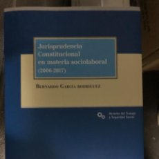 Libros: JURISPRUDENCIA CONSTITUCIONAL EN MATERIA SOCIOLABORAL (2006-2017). Lote 263032995