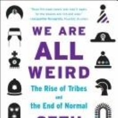 Libros: WE ARE ALL WEIRD: THE RISE OF TRIBES AND THE END OF NORMAL. Lote 269812548