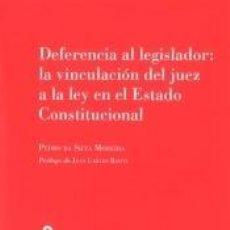 Libros: DEFERENCIA AL LEGISLADOR: LA VINCULACIÓN DEL JUEZ A LA LEY EN EL ESTADO CONSTITUCIONAL. Lote 274218063