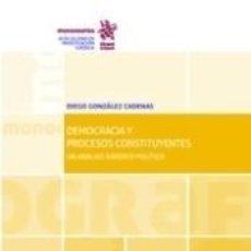 Libros: DEMOCRACIA Y PROCESOS CONSTITUYENTES. UN ANÁLISIS JURÍDICO-POLÍTICO. Lote 276994323