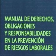 Libros: MANUAL DE DERECHOS, OBLIGACIONES Y RESPONSABILIDADES EN LA PREVENCIÓN DE RIESGOS LABORALES. Lote 289453473