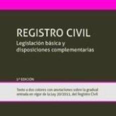 Libros: REGISTRO CIVIL LEGISLACIÓN BÁSICA Y DISPOSICIONES COMPLEMENTARIAS. Lote 295271928