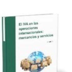 Libros: EL IVA EN LAS OPERACIONES INTERNACIONALES: MERCANCÍAS Y SERVICIOS. Lote 296574798