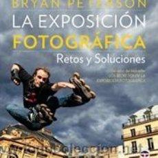 Libros: FOTOGRAFÍA. VÍDEO. LA EXPOSICIÓN FOTOGRÁFICA. RETOS Y SOLUCIONES - BRYAN PETERSON. Lote 40703536