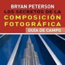 Libros: FOTOGRAFÍA. LOS SECRETOS DE LA COMPOSICIÓN FOTOGRÁFICA - BRYAN PETERSON. Lote 42714871