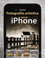 FOTOGRAFÍA ARTÍSTICA CON EL IPHONE - DAN BURKHOLDER (Libros Nuevos - Bellas Artes, ocio y coleccionismo - Diseño y Fotografía)