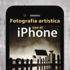 Libros: FOTOGRAFÍA ARTÍSTICA CON EL IPHONE - DAN BURKHOLDER. Lote 42719630