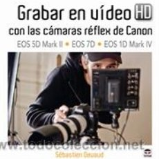 Libros: FOTOGRAFÍA. GRABAR EN VIDEO HD CON LAS CÁMARAS RÉFLEX DE CANON EOS 5D MARK II-EOS 7D-EOS 1D MARK IV. Lote 42720624