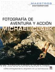 FOTOGRAFÍA DE AVENTURA Y ACCIÓN - MICHAEL CLARK (Libros Nuevos - Bellas Artes, ocio y coleccionismo - Diseño y Fotografía)