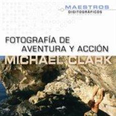 Libros: FOTOGRAFÍA DE AVENTURA Y ACCIÓN - MICHAEL CLARK. Lote 42764414