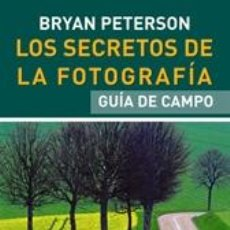 Libros: LOS SECRETOS DE LA FOTOGRAFÍA. GUÍA DE CAMPO - BRYAN PETERSON (FLEXIBOOK). Lote 42764523