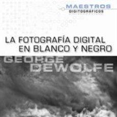 Libros: LA FOTOGRAFÍA DIGITAL EN BLANCO Y NEGRO. Lote 42764586