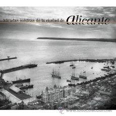 Libros: MIRADAS INÉDITAS DE LA CIUDAD DE ALICANTE. Lote 103538695