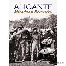 Libros: ALICANTE - MIRADAS Y RECUERDOS. Lote 103538731