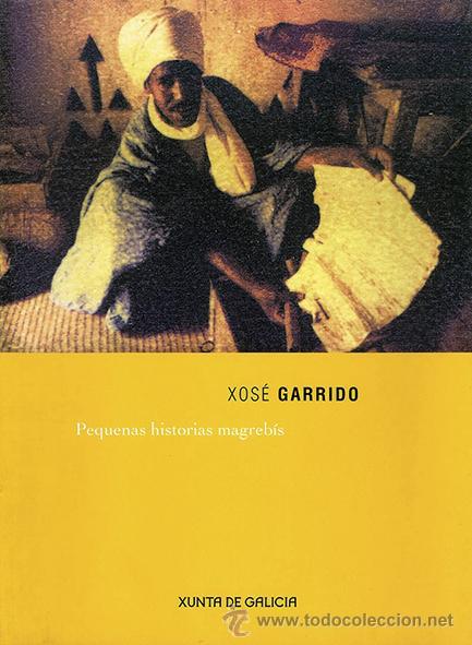 XOSÉ GARRIDO. PEQUENAS HISTORIAS MAGREBÍS (Libros Nuevos - Bellas Artes, ocio y coleccionismo - Diseño y Fotografía)