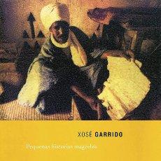 Libros: XOSÉ GARRIDO. PEQUENAS HISTORIAS MAGREBÍS. Lote 54121128