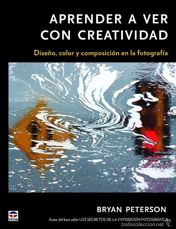 FOTOGRAFÍA. APRENDER A VER CON CREATIVIDAD - BRYAN PETERSON (Libros Nuevos - Bellas Artes, ocio y coleccionismo - Diseño y Fotografía)