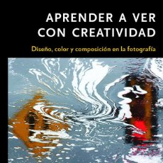 Libros: FOTOGRAFÍA. APRENDER A VER CON CREATIVIDAD - BRYAN PETERSON. Lote 57754473